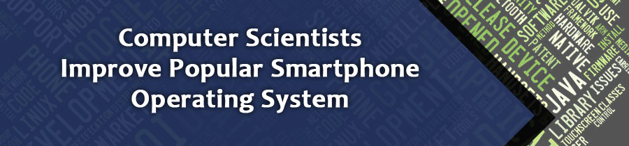 Computer Scientists Improve Popular Smartphone Operating System