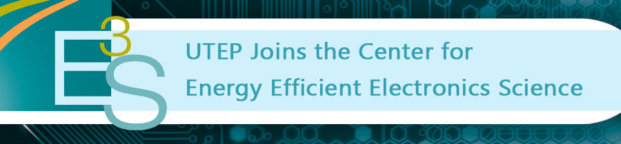 UTEP Joins the Center for Energy Efficient Electronics Science