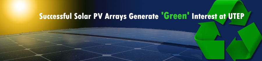 Successful Solar PV Arrays Generate 'Green' Interest at UTEP