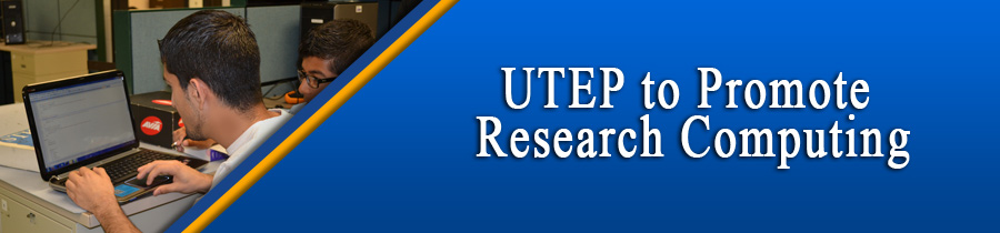 UTEP to Promote Research Computing