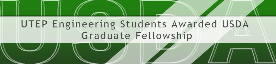 UTEP Engineering Students Awarded USDA Graduate Fellowship