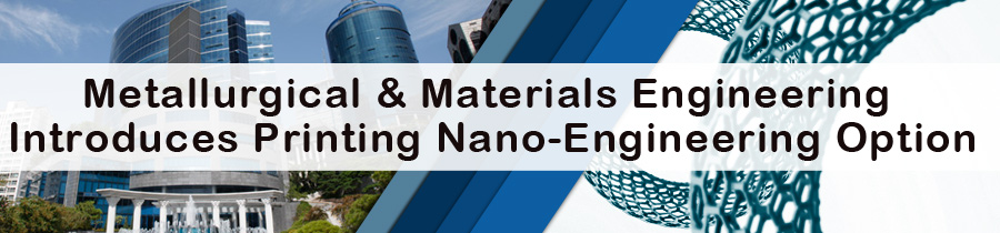 Metallurgical & Materials Engineering Introduces Printing Nano-Engineering Option