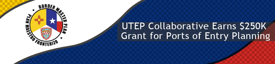 UTEP Collaborative Earns $250K Grant for Ports of Entry Planning