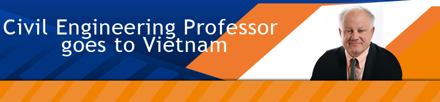 Civil Engineering Professor goes to Vietnam