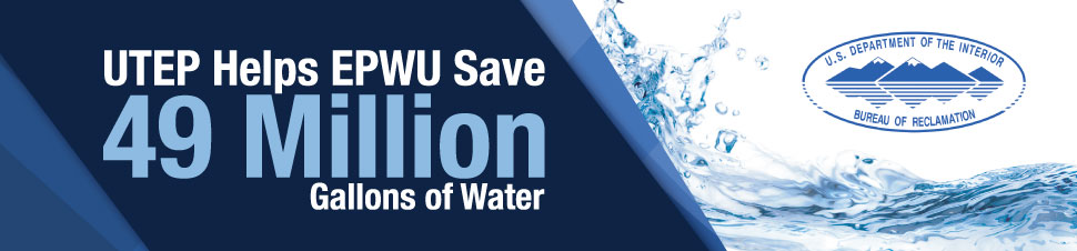 UTEP Helps EPWU Save 49 Million Gallons of Water