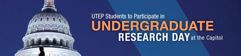 UTEP Students to Participate in Undergraduate Research Day at the Capitol