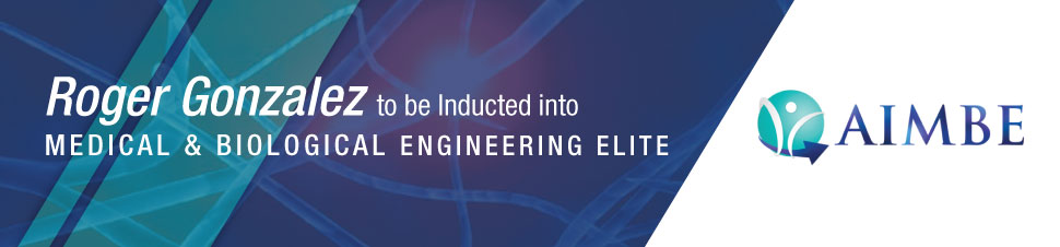 Roger Gonzalez to be Inducted into Medical and Biological Engineering Elite