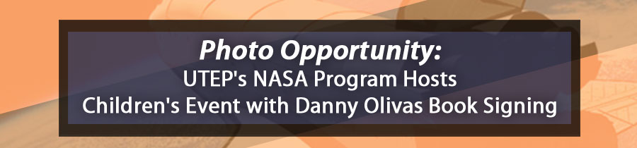 Photo Opportunity: UTEP's NASA Program Hosts Children's Event with Danny Olivas Book Signing