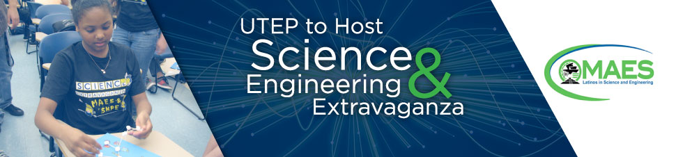 UTEP to Host Science and Engineering Extravaganza