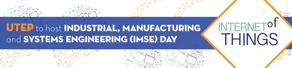UTEP to Host Industrial, Manufacturing and Systems Engineering (IMSE) Day