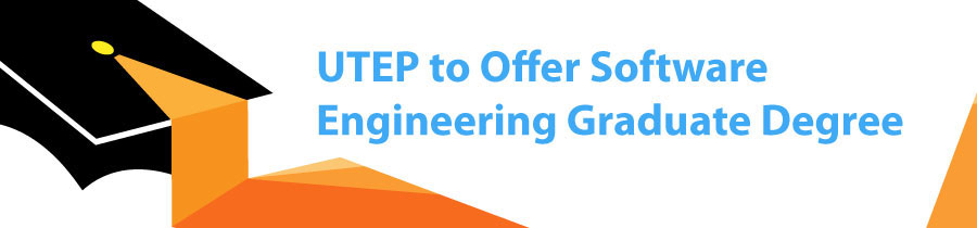UTEP to Offer Software Engineering Graduate Degree