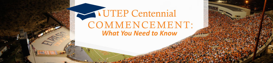 UTEP Centennial Commencement: What You Need to Know