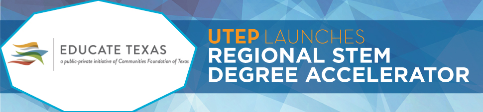 UTEP Launches Regional STEM Degree Accelerator