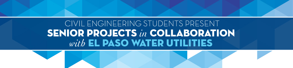 Civil Engineering Students Present Senior Projects in Collaboration with El Paso Water Utilities