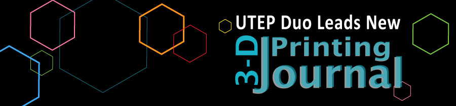 UTEP Duo Leads New 3-D Printing Journal