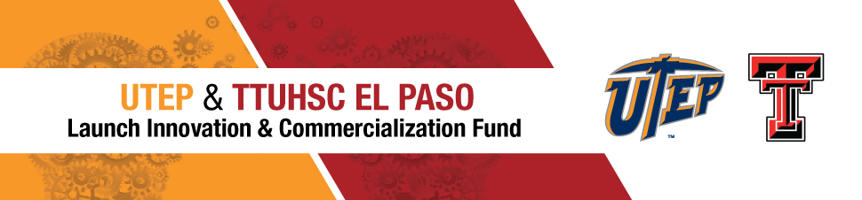UTEP and TTUHSC El Paso Launch Innovation and Commercialization Fund