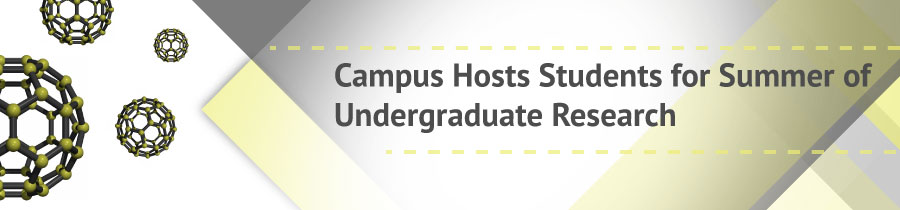 Campus Hosts Students for Summer of Undergraduate Research