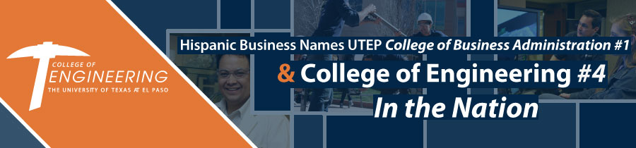 Hispanic Business Names UTEP College of Business Administration #1 and College of Engineering #4 In the Nation
