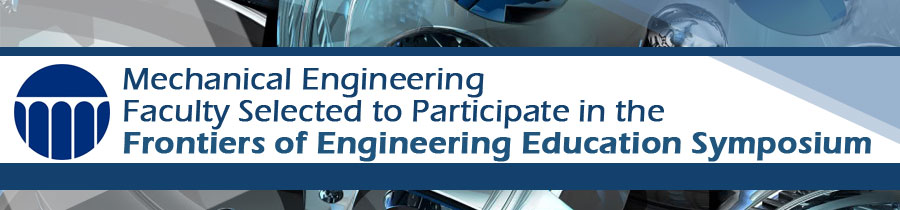 Mechanical Engineering Faculty Selected to Participate in the Frontiers of Engineering Education Symposium
