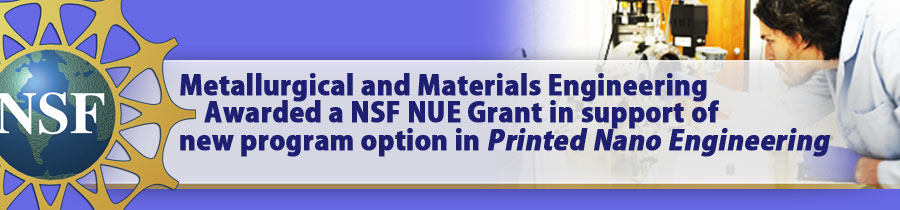 Metallurgical and Materials Engineering Awarded a NSF NUE Grant in support of new program option in Printed Nano Engineering