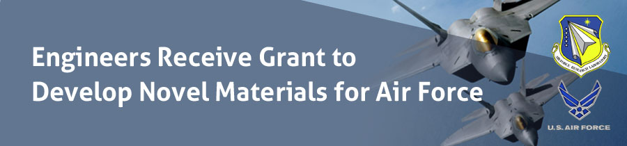 Engineers Receive Grant to Develop Novel Materials for Air Force