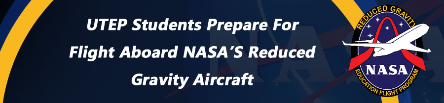 UTEP Students Prepare for Flight Aboard NASA's Reduced Gravity Aircraft