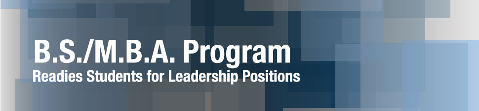 B.S./M.B.A. Program Readies Students for Leadership Positions