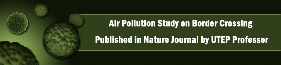 Air Pollution Study on Border Crossing Published in Nature Journal by UTEP Professor