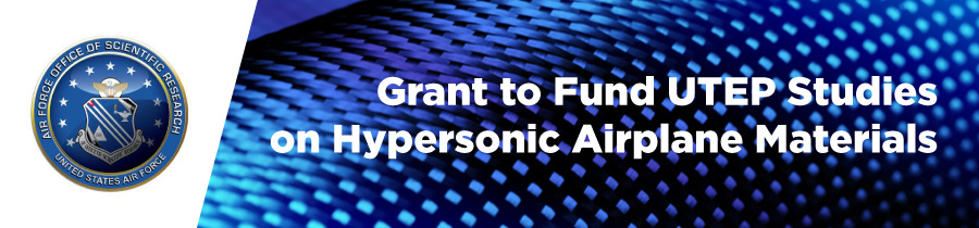 Grant to Fund UTEP Studies on Hypersonic Airplane Materials