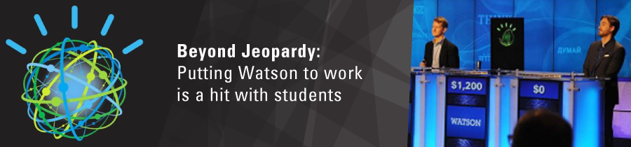 Beyond Jeopardy: putting Watson to work is a hit with students