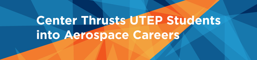 Center Thrusts UTEP Students into Aerospace Careers