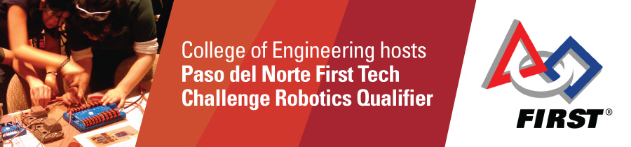 College of Engineering hosts Paso del Norte First Tech Challenge Robotics Qualifier