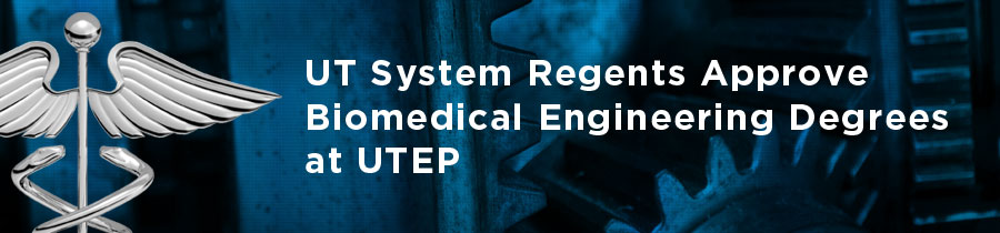 UT System Regents Approve Biomedical Engineering Degrees at UTEP