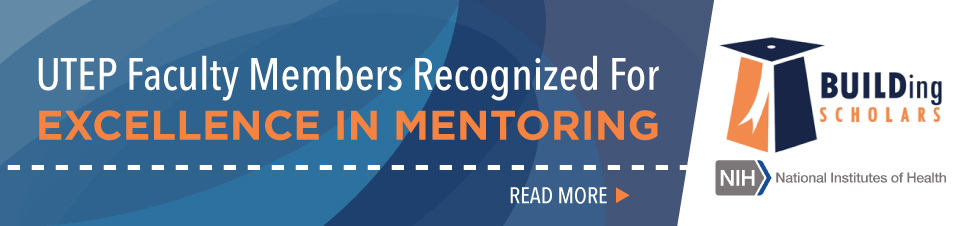 UTEP Faculty Members Recognized For Excellence In Mentoring