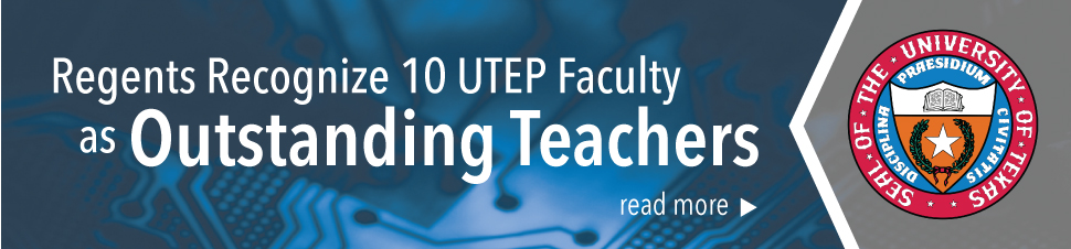 Regents Recognize 10 UTEP Faculty as Outstanding Teachers
