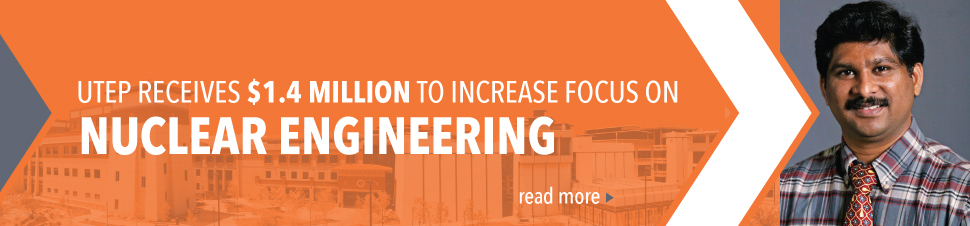 UTEP Receives $1.4 Million to Increase Focus on Nuclear Engineering
