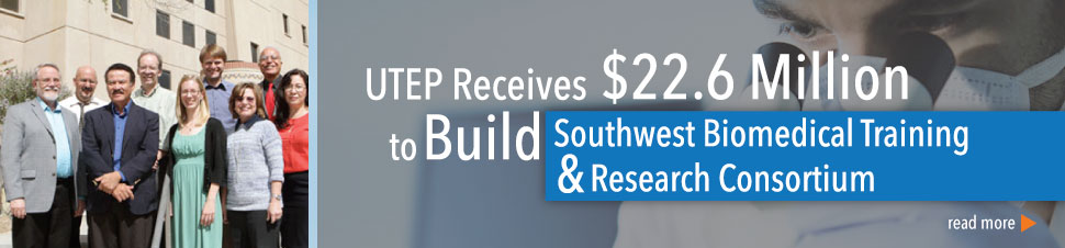 UTEP Receives $22.6 Million to Build Southwest Biomedical Training & Research Consortium